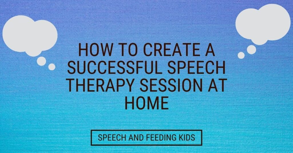 How to Create a Successful Speech Therapy Session at Home