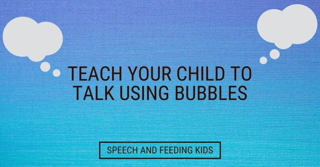 Teach your child to talk using bubbles