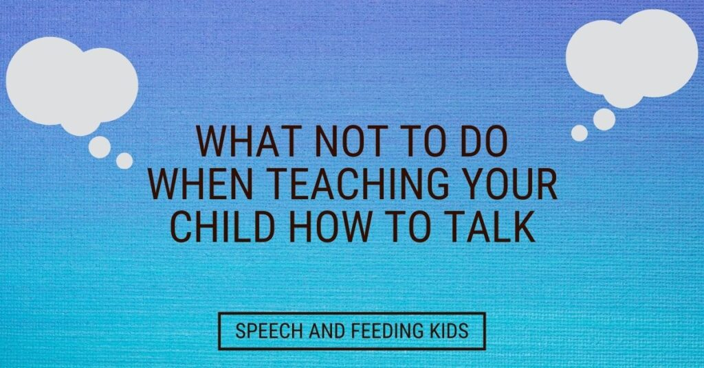 What not to do when teaching your child how to talk